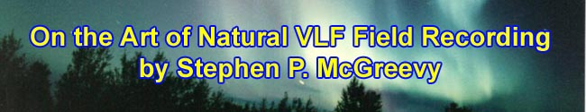 On the Art of Natural VLF Field Recording by Stephen P. McGreevy